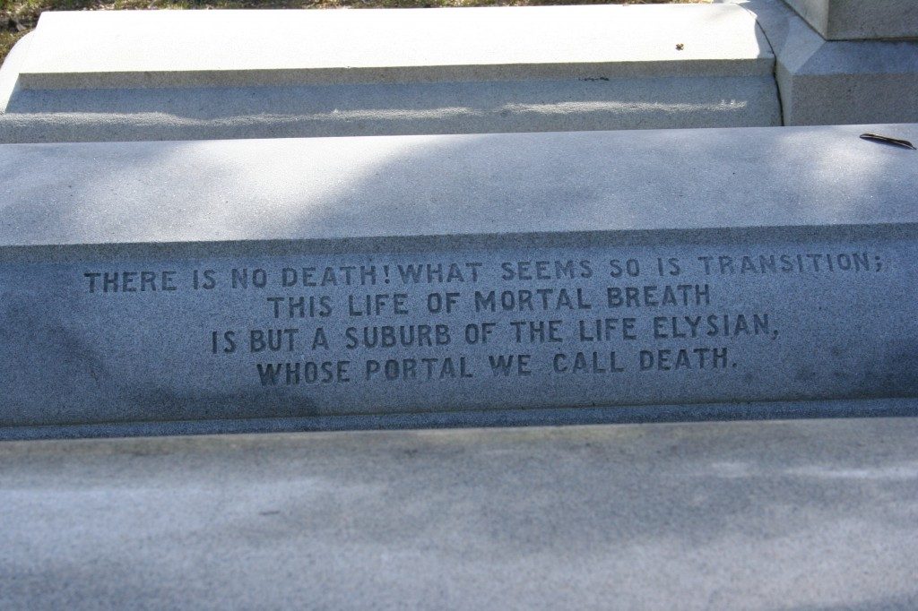 """There is no death! What seems so is transition; This life of mortal breath is but a suburb of the life Elysian, whose portal we call death.""  Whoa."